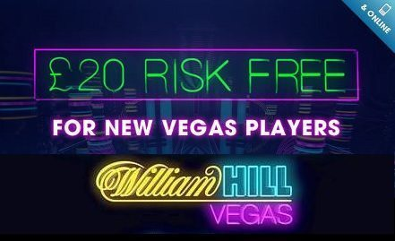 Risk Free £20 from William Hill Vegas!